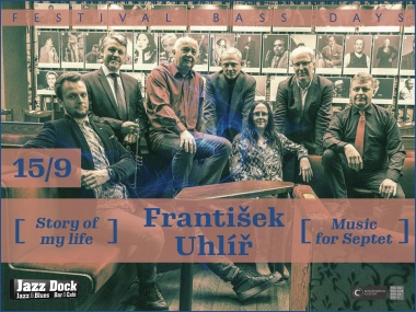 František Uhlíř – Story of my life – Music for Septet:BASS DAYS