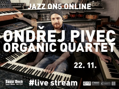 Ondřej Pivec Organic Quartet:JAZZ ON5 - ONLINE