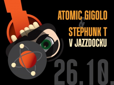 Atomic Gigolo & Stephunk T (CZ/USA/SK/UK)